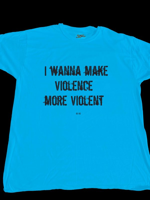 Not violent enough for you? Visit GnarlyGrungeTees.com