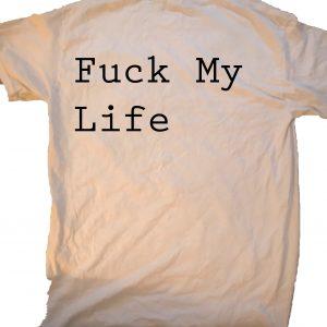 Fuck my life at GnarlyGrungeTees.com