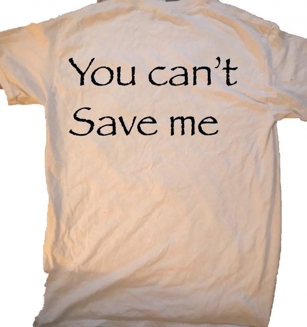 You can't save me. GnarlyGrungeTees.com