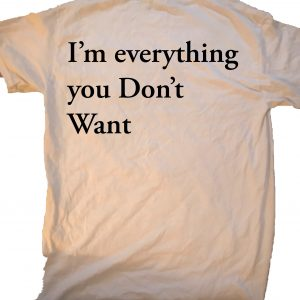 I'm everything you don't want at GnarlyGrungeTees.com